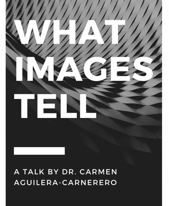 What Images Tell: A Talk by Dr. Carmen Aguilera-Carnerero