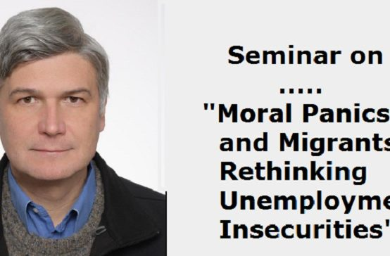 """Monthly Seminar Series : """"Moral Panics and Migrants: Rethinking Unemployment Insecurities""""– 10th June"""