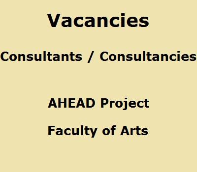 Vacancies : Consultants / Consultancies – AHEAD Project , Faculty of Arts