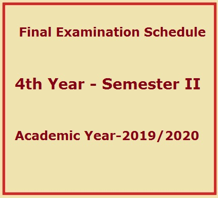 Final Examination Schedule – 4th Year – Semester II –  Academic Year 2019/2020